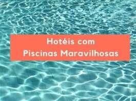 Hotéis com Piscinas Maravilhosas