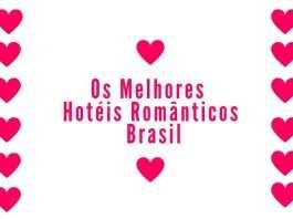 Os Melhores Hotéis Românticos do Brasil - Viagens Bacanas