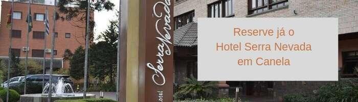 Reserve já o Hotel Serra Nevada em Canela