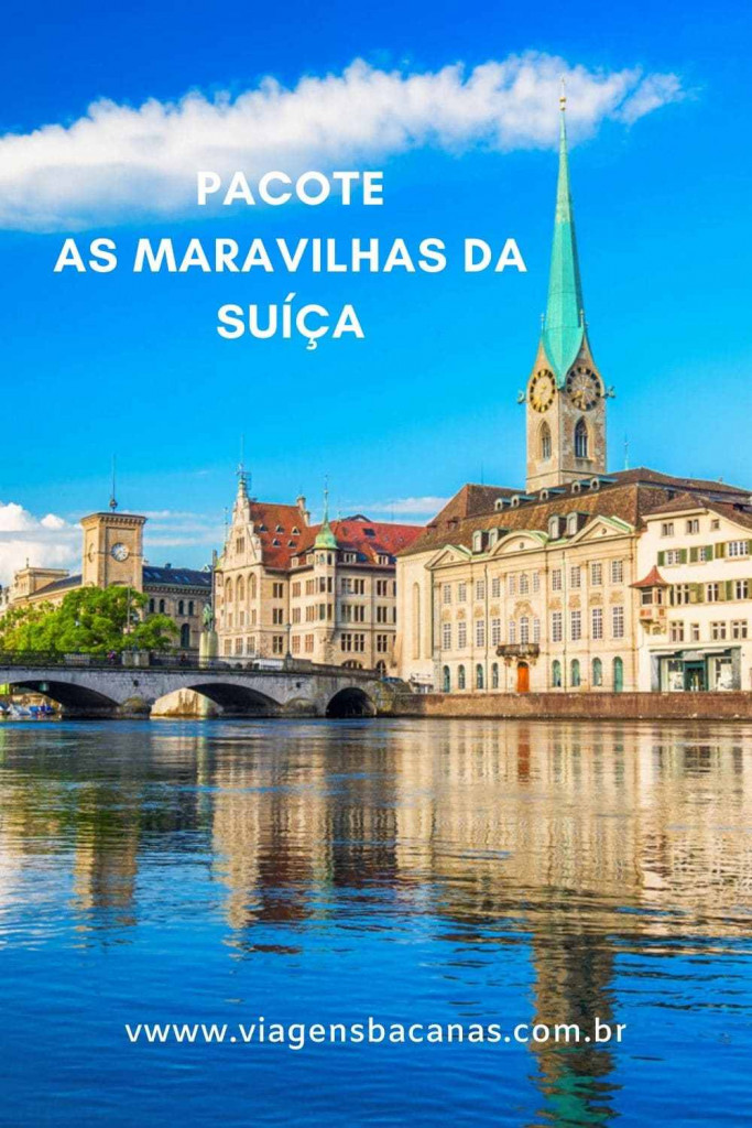 Pacote As Maravilhas da Suíça - Viagens Bacanas